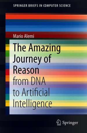 The Amazing Journey of Reason: from DNA to Artificial Intelligence  de Mario Alemi