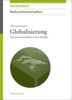 Globalisierung: Literaturen und Kulturen des Globalen de Ulfried Reichardt