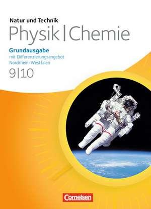 Natur und Technik - Physik/Chemie 9./10. Schuljahr. Schuelerbuch. Grundausgabe mit Differenzierungsangebot Nordrhein-Westfalen