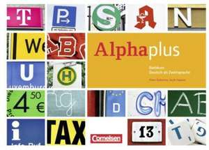 Alpha plus Basiskurs. Der Alphabetisierungskurs fuer multinationale Lerngruppen