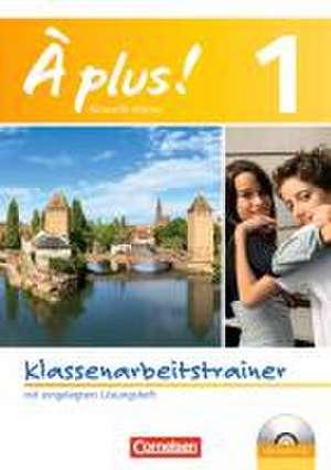 À plus! Nouvelle edition. Band 1. Klassenarbeitstrainer mit Loesungen und Audio-CD