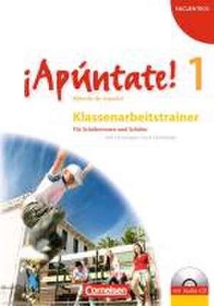 ¡Apúntate! - Ausgabe 2008 - Band 1 - Klassenarbeitstrainer mit Musterloesungen und Audio-CD