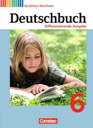 Deutschbuch 6. Schuljahr - Schuelerbuch. Differenzierende Ausgabe Nordrhein-Westfalen