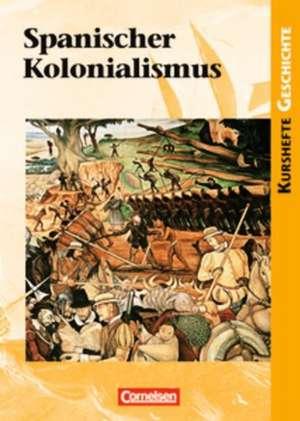 Kurshefte Geschichte: Spanischer Kolonialismus. Schuelerbuch