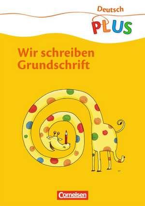 Deutsch plus Grundschule 1. Schuljahr. Wir schreiben Grundschrift