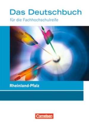 Das Deutschbuch fuer die Fachhochschulreife11./12. Schuljahr. Schuelerbuch. Rheinland-Pfalz