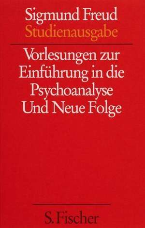 Vorlesungen zur Einführung in die Psychoanalyse / Und Neue Folge der Vorlesungen zur Einführung in die Psychoanalyse de Sigmund Freud