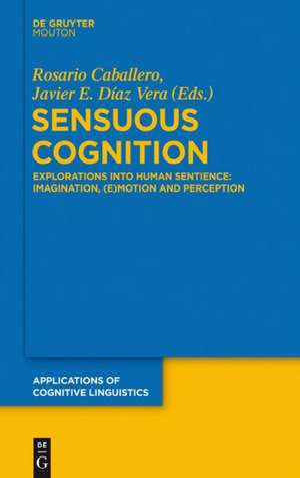 Sensuous Cognition: Explorations into Human Sentience: Imagination, (E)motion and Perception de Rosario Caballero