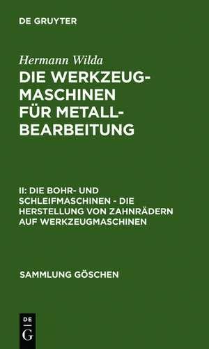 Die Bohr- und Schleifmaschinen – Die Herstellung von Zahnrädern auf Werkzeugmaschinen de Hermann Wilda
