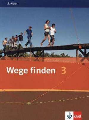 Wege finden. Schuelerbuch 9./10. Schuljahr. Ausgabe fuer die Sekundarstufe I