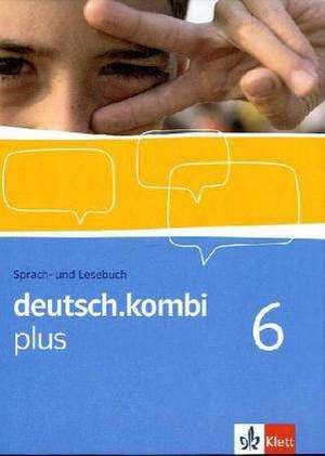 deutsch.kombi PLUS 6. Allgemeine Ausgabe fuer differenzierende Schulen. Schuelerbuch 10. Klasse