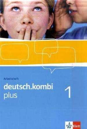 deutsch.kombi PLUS 1. 5. Klasse. Allgemeine Ausgabe fuer differenzierende Schulen. Arbeitsheft