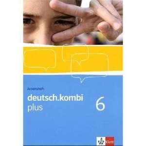 deutsch.kombi PLUS 6. Allgemeine Ausgabe fuer differenzierende Schulen. Arbeitsheft fuer das 10. Schuljahr