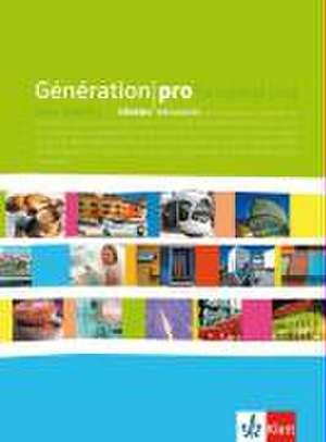 Generation pro. - Niveau debutant. Schuelerbuch. Klasse 11