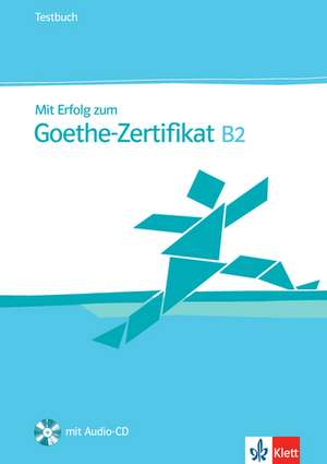 Mit Erfolg zum Goethe-Zertifikat B2. Testbuch