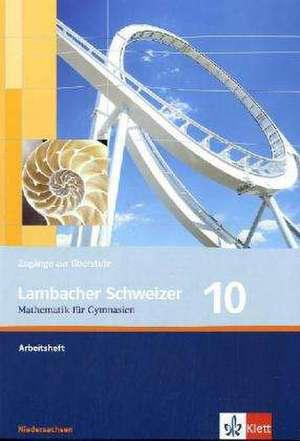 Lambacher Schweizer. 10. Schuljahr. Arbeitsheft plus Loesungsheft. Niedersachsen