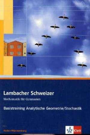 Lambacher Schweizer. 11. und 12. Schuljahr. Basistraining Analytische Geometrie/Stochastik. Baden-Wuerttemberg
