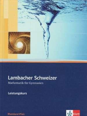 Lambacher Schweizer. 11.-13. Schuljahr. Schuelerbuch Leistungskurs und CD-ROM. Rheinland-Pfalz