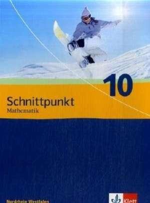 Schnittpunkt Mathematik - Neubearbeitung. Schuelerbuch 10. Schuljahr. Ausgabe fuer Nordrhein-Westfalen