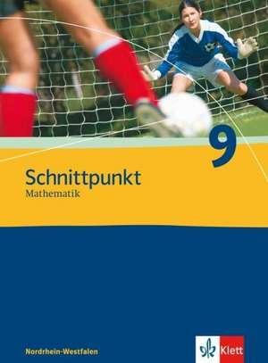 Schnittpunkt Mathematik - Neubearbeitung. 9. Schuljahr. Ausgabe Nordrhein-Westfalen