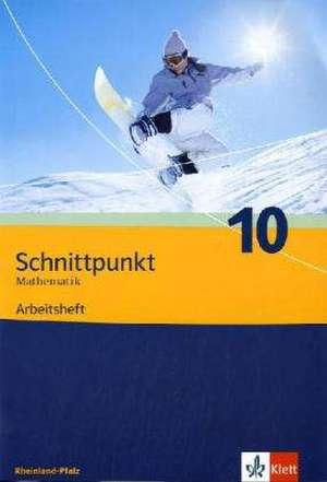 Schnittpunkt Mathematik - Ausgabe fuer Rheinland-Pfalz. Neubearbeitung. Arbeitsheft plus Loesungsheft 10. Schuljahr