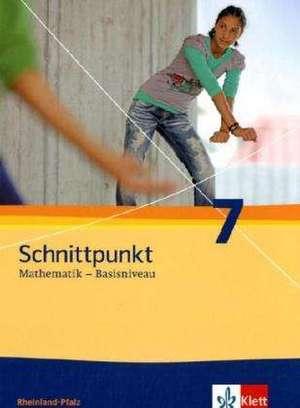 Schnittpunkt Mathematik. Neubearbeitung. Schuelerbuch Basisniveau 7. Schuljahr. Ausgabe fuer Rheinland-Pfalz