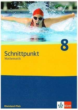 Schnittpunkt Mathematik - Neubearbeitung. Schuelerband 8. Schuljahr. Ausgabe Rheinland-Pfalz