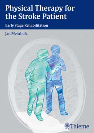 Physical Therapy for the Stroke Patient de Jan Mehrholz