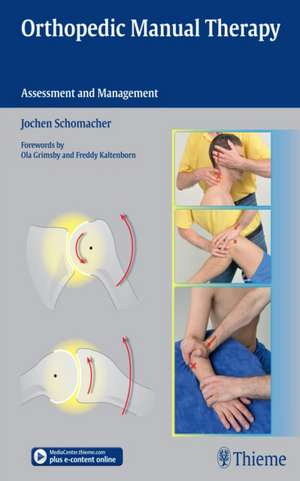 Orthopedic Manual Therapy: Assessment and Management de Jochen Schomacher