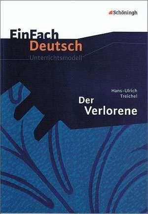 Der Verlorene. EinFach Deutsch Unterrichtsmodelle de Hans-Ulrich Treichel