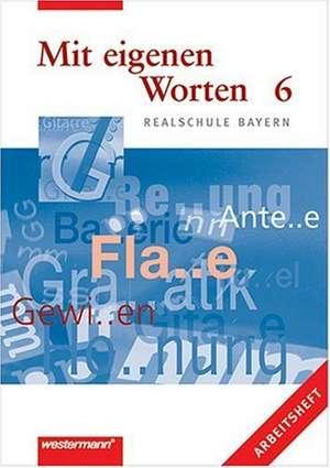 Mit eigenen Worten 6. Arbeitsheft. Realschule Bayern