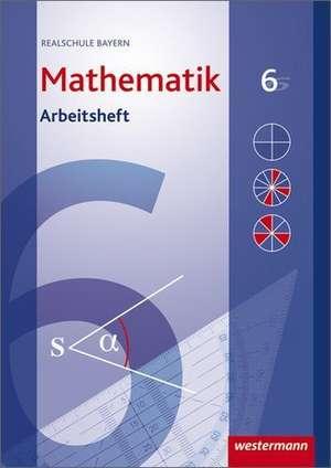 Mathematik 6. Arbeitsheft mit Loesungen. Realschule. Bayern