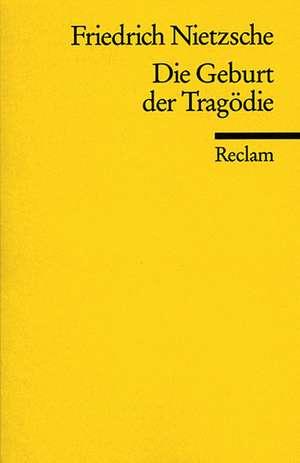 Die Geburt der Tragoedie Oder: Griechenthum und Pessimismus
