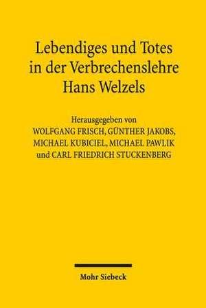 Lebendiges Und Totes in Der Verbrechenslehre Hans Welzels:  Eine Untersuchung Der Haftung Des Eigenverwaltenden Schuldners Einschliesslich Der Haftung Der Geschaftsleiter Be de Wolfgang Frisch