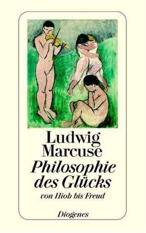 Philosophie des Glücks de Ludwig Marcuse