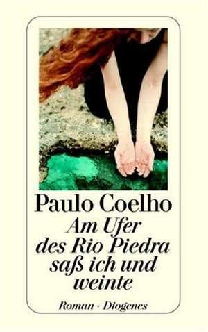 Am Ufer des Rio Piedra saß ich und weinte de Paulo Coelho