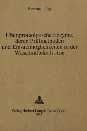 Ueber Proteolytische Enzyme, Deren Pruefmethoden Und Einsatzmoeglichkeiten in Der Waschmittelindustrie
