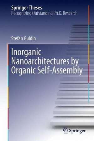 Inorganic Nanoarchitectures by Organic Self-Assembly de Stefan Guldin