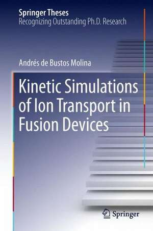 Kinetic Simulations of Ion Transport in Fusion Devices de Andrés de Bustos Molina