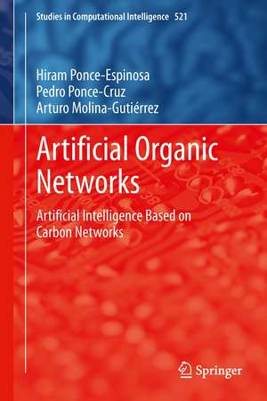 Artificial Organic Networks: Artificial Intelligence Based on Carbon Networks de Hiram Ponce-Espinosa