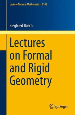 Lectures on Formal and Rigid Geometry de Siegfried Bosch
