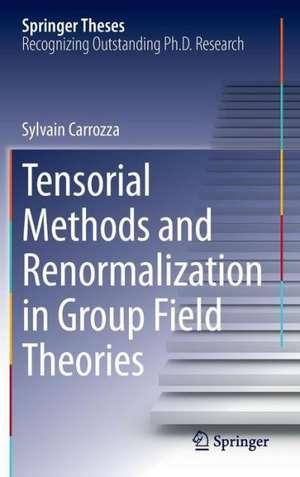 Tensorial Methods and Renormalization in Group Field Theories de Sylvain Carrozza