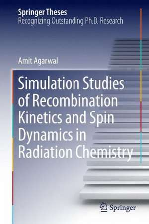 Simulation Studies of Recombination Kinetics and Spin Dynamics in Radiation Chemistry de Amit Agarwal