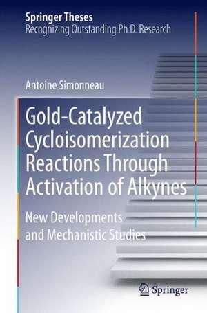 Gold-Catalyzed Cycloisomerization Reactions Through Activation of Alkynes: New Developments and Mechanistic Studies de Antoine Simonneau