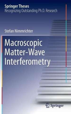 Macroscopic Matter Wave Interferometry de Stefan Nimmrichter