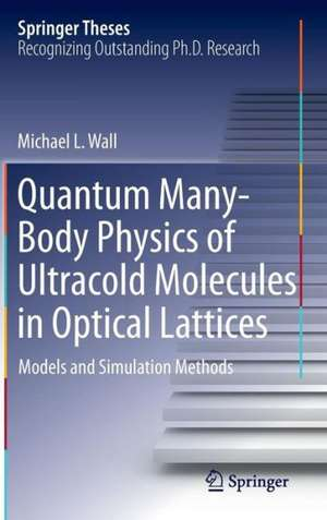Quantum Many-Body Physics of Ultracold Molecules in Optical Lattices: Models and Simulation Methods de Michael L. Wall
