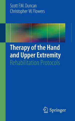 Therapy of the Hand and Upper Extremity: Rehabilitation Protocols de Scott F. M. Duncan