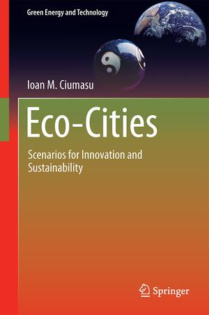 Eco-Cities: Scenarios for Innovation and Sustainability de Ioan M. Ciumasu