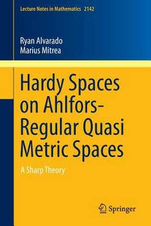 Hardy Spaces on Ahlfors-Regular Quasi Metric Spaces: A Sharp Theory de Ryan Alvarado