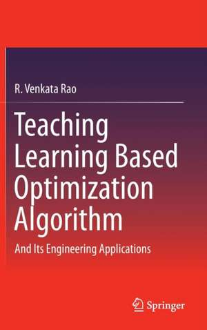 Teaching Learning Based Optimization Algorithm: And Its Engineering Applications de R. Venkata Rao